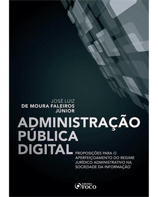Administração pública digital - proposições para o aperfeiçoamento do regime jurídico administrativo na sociedade da informação