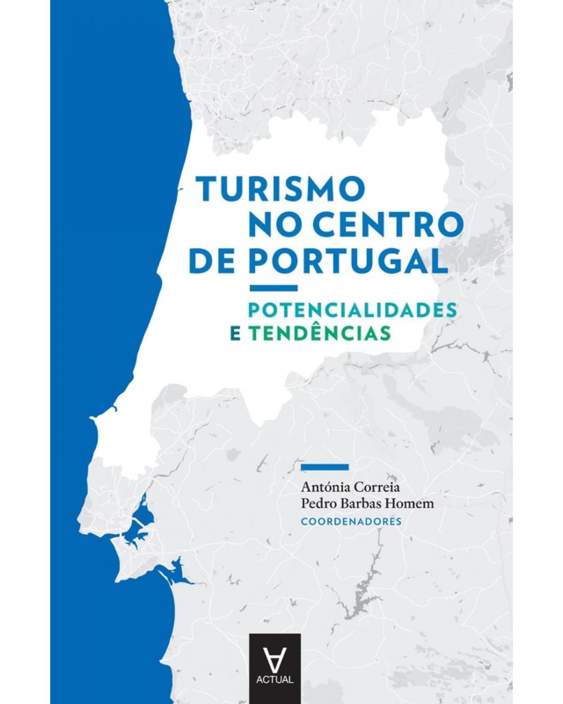 Turismo no centro de Portugal - potencialidades e tendências - 1ª Edição | 2018