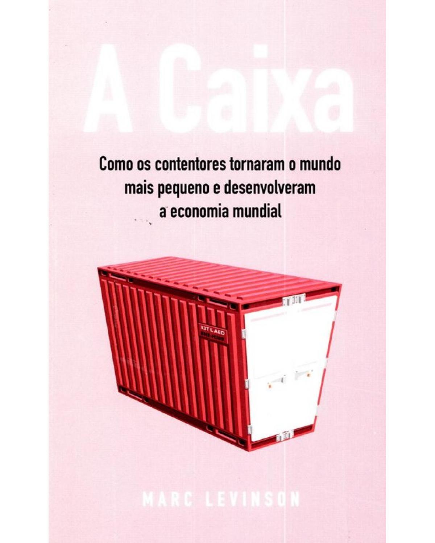 A caixa: Como os contentores tornaram o mundo mais pequeno e desenvolveram a economia mundial - 1ª Edição | 2009
