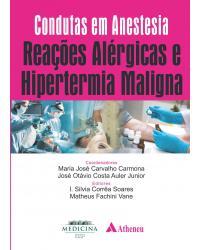 Condutas em Anestesia - Reações Alérgicas e Hipertemia Maligna - 1ª Edição