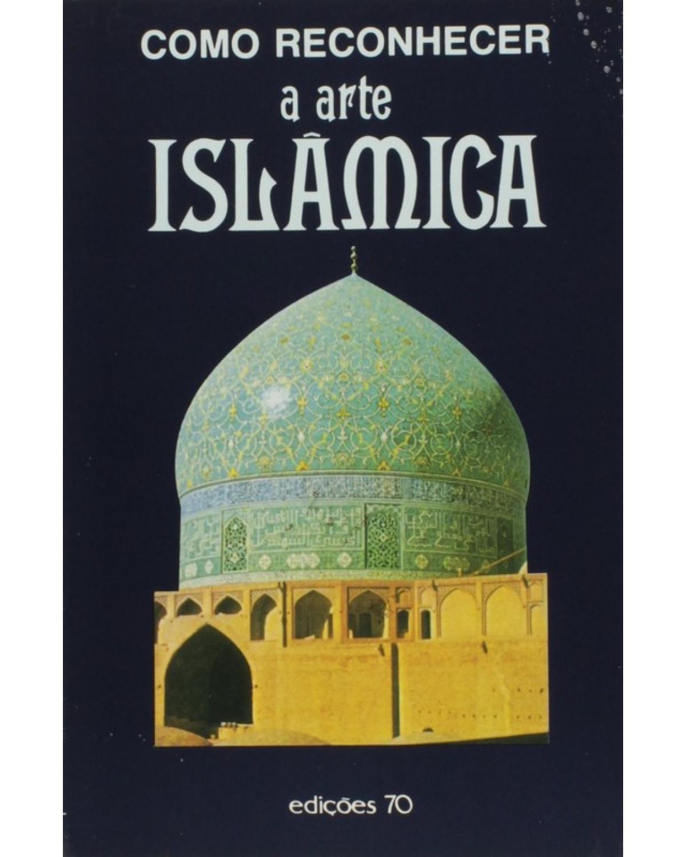 Como Reconhecer Arte Islâmica - 1ª Edição | 1989