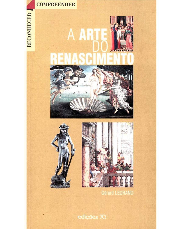 A ARTE DO RENASCIMENTO - 1ª Edição   2000
