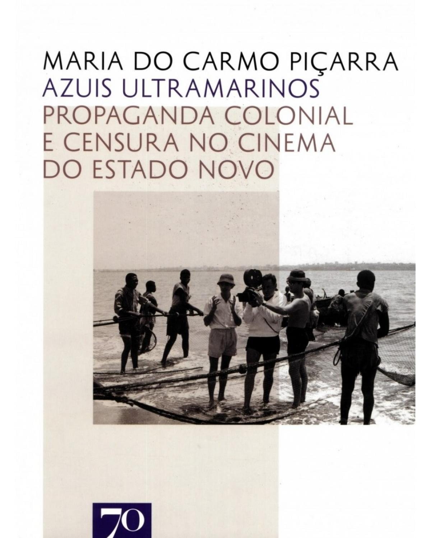 Azuis ultramarinos: propaganda colonial e censura no cinema do Estado Novo - 1ª Edição | 2015