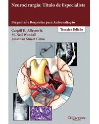 NEUROCIRURGIA: TITULO DE ESPECIALISTA - PERGUNTAS E RESPOSTAS PARA AUTOAVALIACÃO - 3ª edição   2017