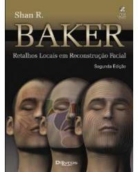 BAKER: RETALHOS LOCAIS EM RECONSTRUCAO FACIAL - 2ª Edição   2009
