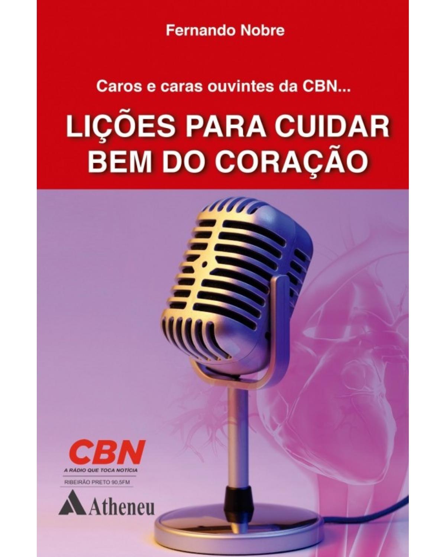 CAROS E CARAS OUVINTES DA CBN - LIÇÕES PARA CUIDAR BEM DO CORAÇÃO - 1ª Edição
