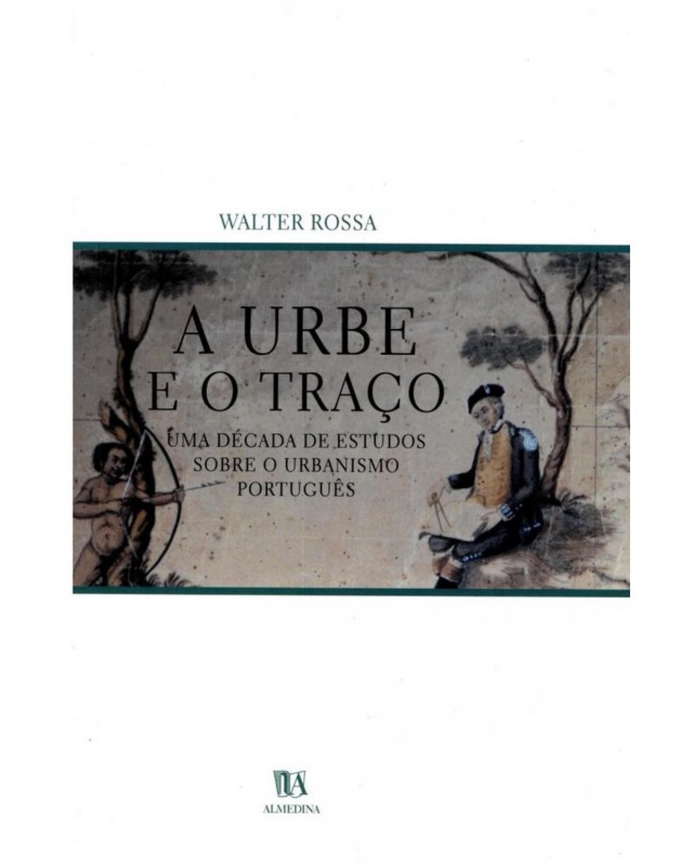 A Urbe e o Traço - Uma Década de Estudos Sobre o Urbanismo Português
