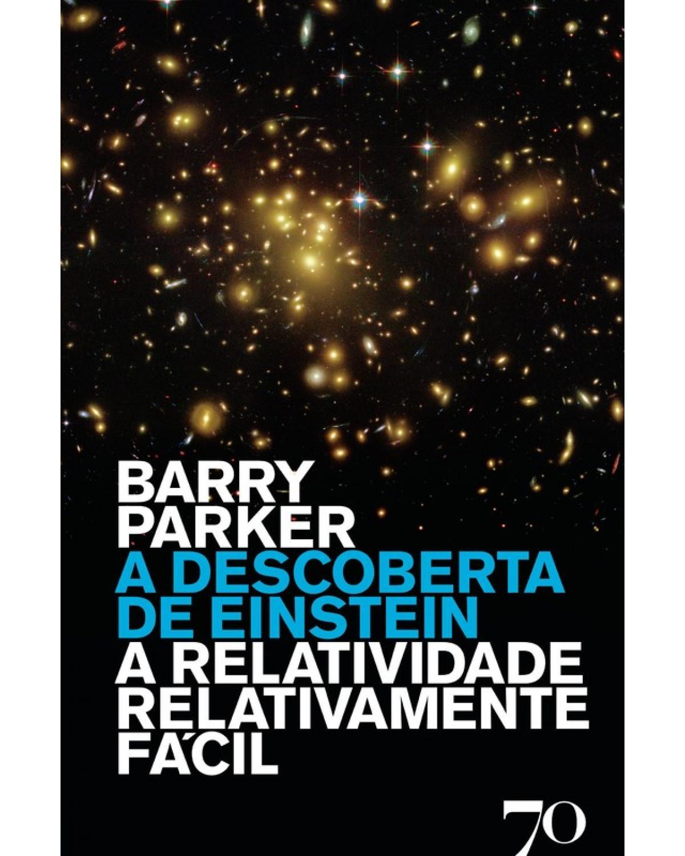 A descoberta de Einstein: A relatividade relativamente fácil - 1ª Edição   2009