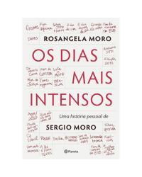 Os dias mais intensos: Uma história pessoal de Sergio Moro - 1ª Edição   2020