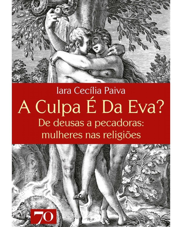 A culpa é da Eva? de deusas a pecadoras: mulheres nas religiões - 1ª Edição | 2020