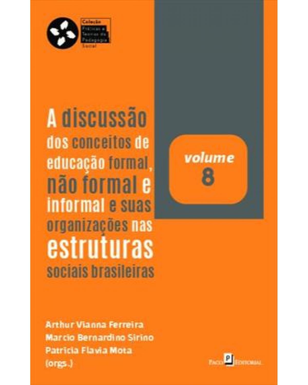 A discussão dos conceitos de educação formal, não formal e informal e suas organizações nas estruturas sociais brasileiras - Volume 8