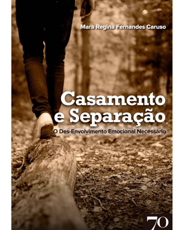 Casamento e Separação: O Des-Envolvimento Emocional Necessário - 1ª Edição | 2019
