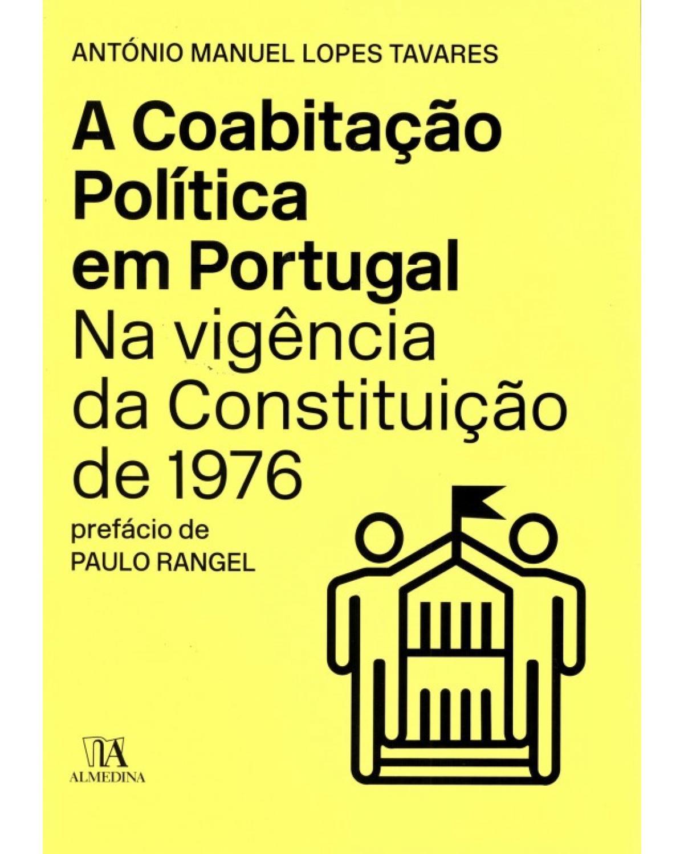 A coabitação política em Portugal na vigência da constituição de 1976 - 1ª Edição | 2015