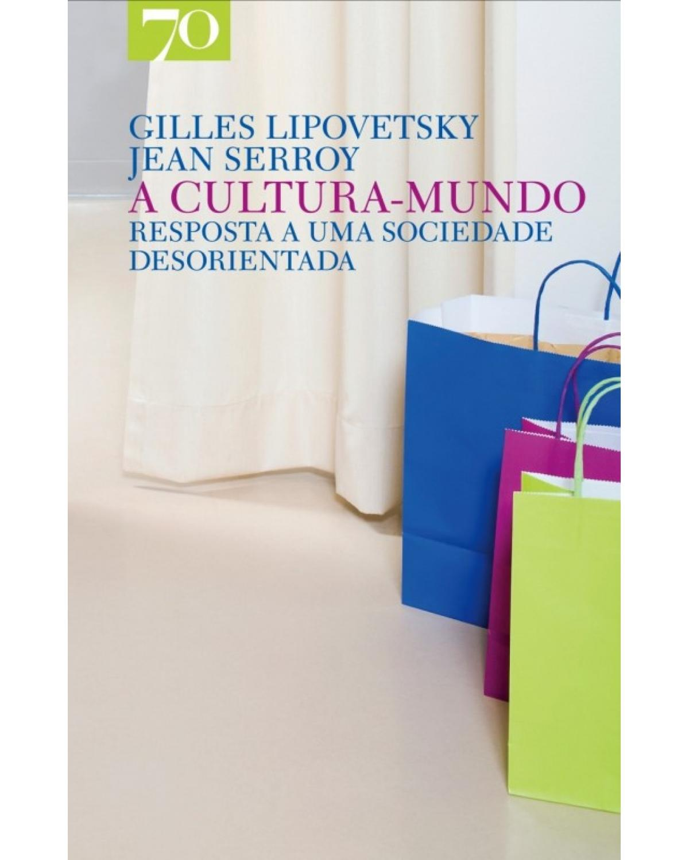 A cultura-mundo: Resposta a uma sociedade desorientada - 1ª Edição | 2010