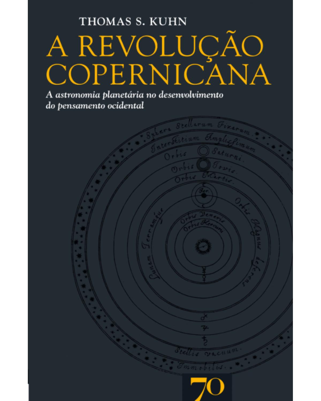 A revolução copernicana: A astronomia planetária no desenvolvimento do pensamento ocidental - 1ª Edição   2017