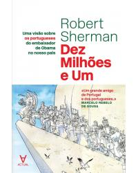 Dez milhões e um - uma visão sobre os portugueses do embaixador de Obama no nosso país - 1ª Edição | 2018