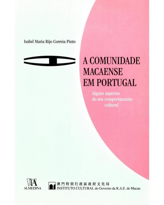 A comunidade macaense em Portugal: Alguns aspectos do seu comportamento cultural - 1ª Edição | 2011