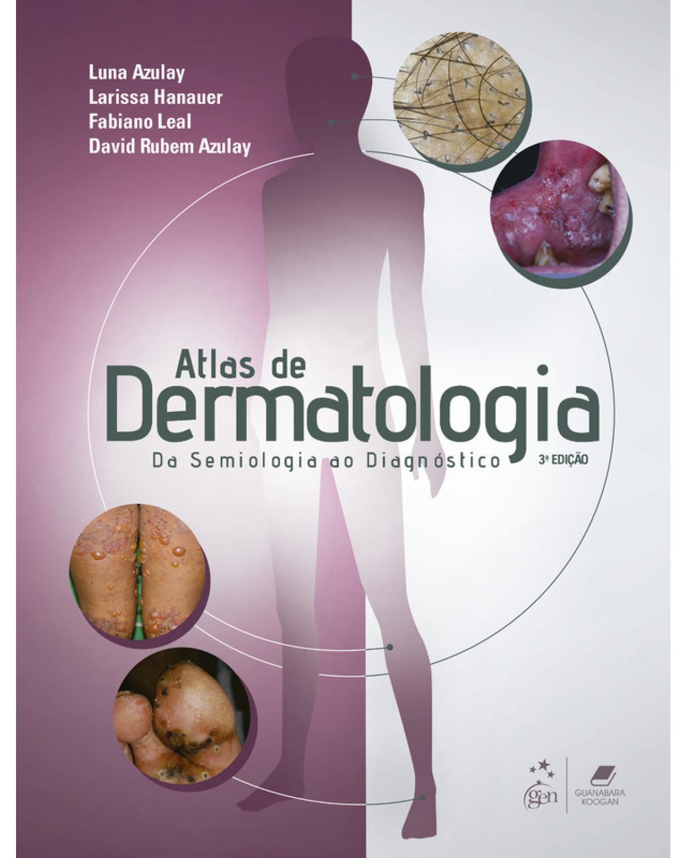 Atlas de dermatologia - da semiologia ao diagnóstico - 3ª Edição | 2020
