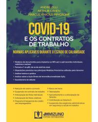 Covid-19 e os Contratos de Trabalho: Normas Aplicáveis Durante o Estado de Calamidade - 1ª Edição   2020