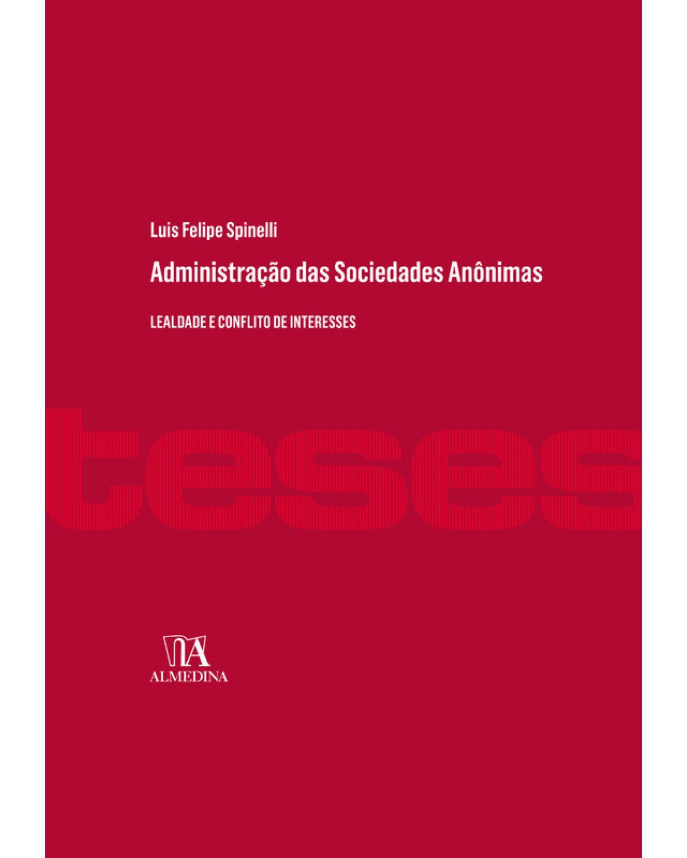 Administração das Sociedades Anônimas: Lealdade e Conflito de Interesses - 1ª Edição | 2020