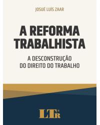 A Reforma Trabalhista: A Desconstrução do Direito do Trabalho   2020