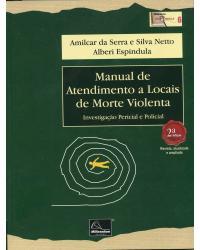 Manual de Atendimento a Locais de Morte Violenta: Investigação Pericial e Policial