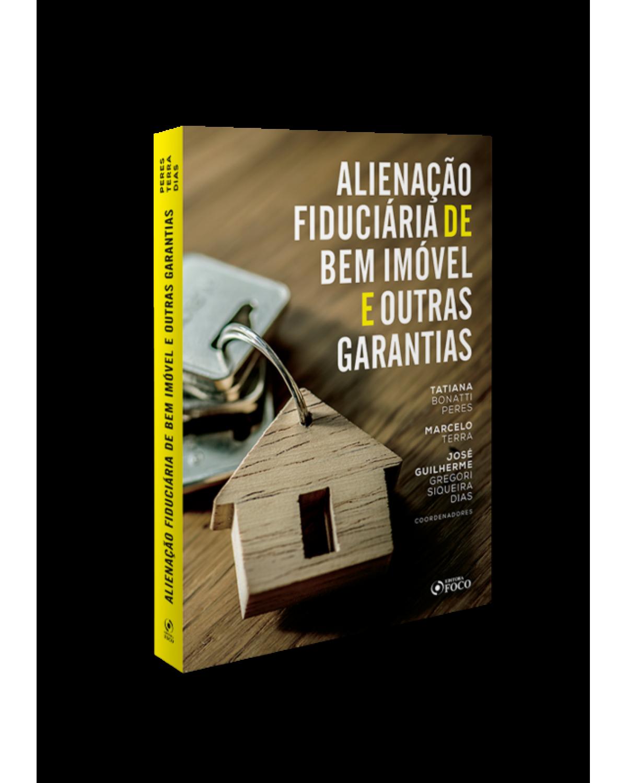 Alienação Fiduciária de Bem Imóvel e Outras Garantias - 1ª Edição | 2019