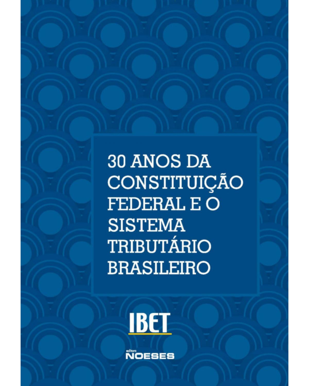 30 anos da Constituição Federal e o sistema tributário brasileiro - Volume 15 | 2018