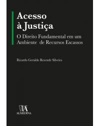 Acesso à Justiça: O Direito Fundamental em um Ambiente de Recursos Escassos - 1ª Edição   2020