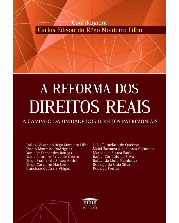 A Reforma dos Direitos Reais: A Caminho da Unidade dos Direitos Patrimoniais - 1ª Edição | 2020