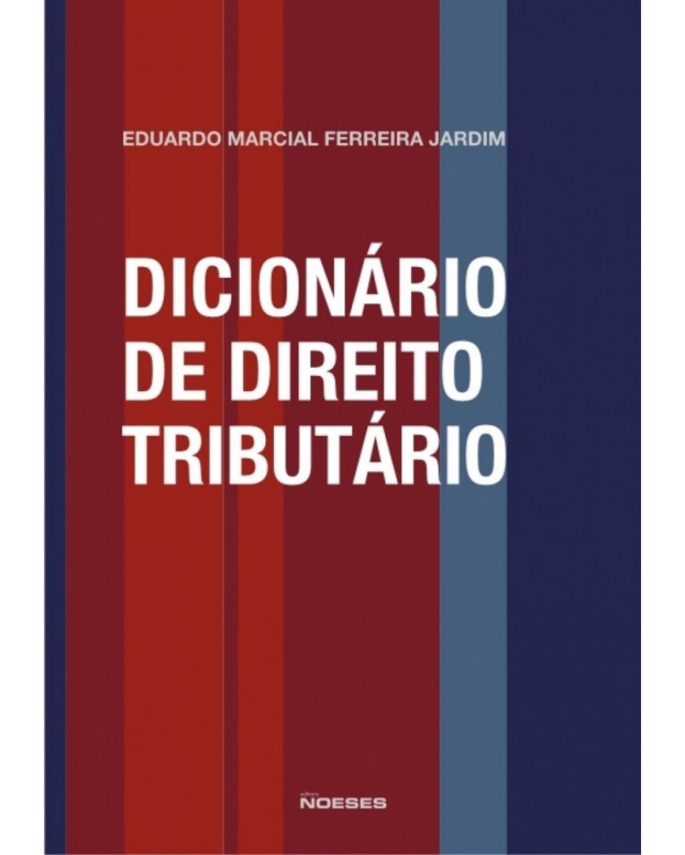 Dicionário de Direito Tributário - 1ª Edição | 2011