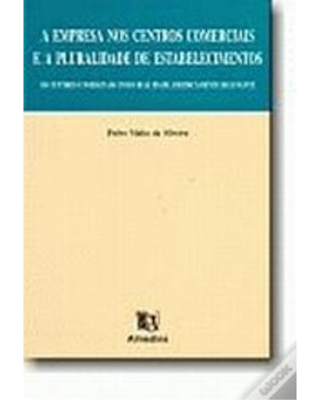A EMPRESA NOS CENTROS COMERCIAIS E A PLURALIDADE DE ESTABELECIMENTOS - 1ª Edição | 1999