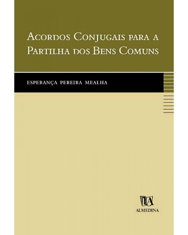 Acordos Conjugais Para a Partilha dos Bens Comuns - 1ª Edição | 2005