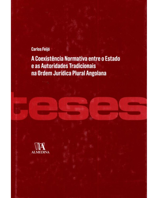 A coexistência normativa entre o Estado e as autoridades tradicionais na ordem jurídica plural angolana - 1ª Edição | 2012