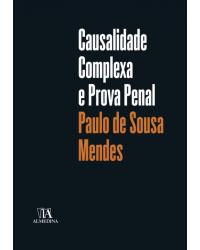 Causalidade Complexa e Prova Penal - 1ª Edição   2018