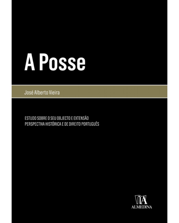A Posse: Estudo Sobre O Seu Objecto e Extensão Perspectiva Histórica e de Direito Português