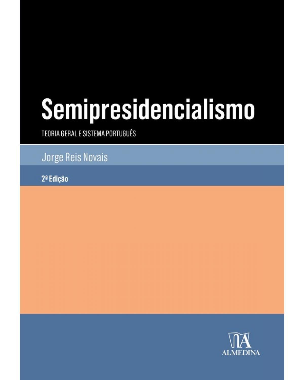 Semipresidencialismo: Teoria Geral e Sistema Português