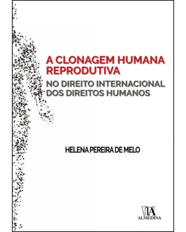 A clonagem humana reprodutiva no direito internacional dos direitos humanos - 1ª Edição | 2019