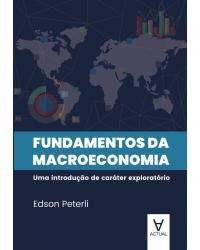 Fundamentos da Macroeconomia: Uma introdução de caráter exploratório - 1ª Edição | 2020