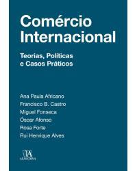 Comércio internacional: teorias, políticas e casos práticos - 1ª Edição | 2018