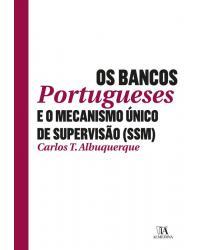 Os Bancos Portugueses e o Mecanismo Único de Supervisão (SSM) - 1ª Edição | 2018