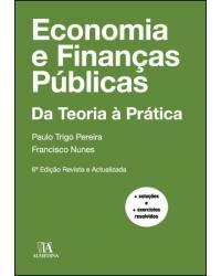 Economia e Finanças Públicas: Da Teoria à Prática - 6ª Edição | 2020
