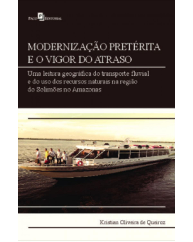 Modernização pretérita e o vigor do atraso: Uma leitura geográfica do transporte fluvial e do uso dos recursos naturais na região do Solimões no Amazonas | 2020