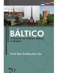 Báltico - A história da Estônia, Letônia e Lituânia - 1ª Edição | 2020