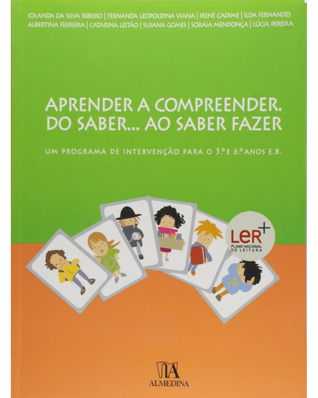 Aprender a compreender. Do saber... ao saber fazer: Um programa de intervenção para o 5º e o 6º anos E. B. - 1ª Edição | 2011
