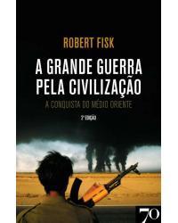 A grande guerra pela civilização - a conquista do Médio Oriente - 2ª Edição | 2009