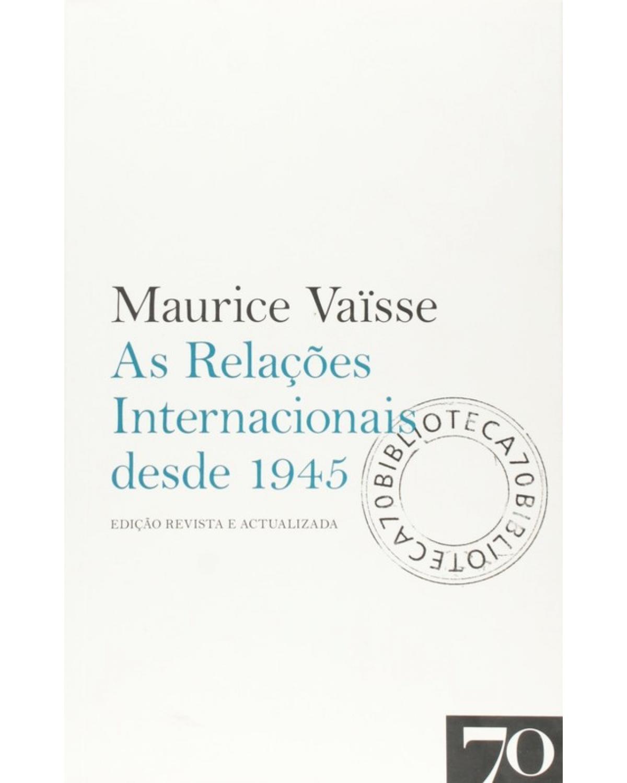As Relações Internacionais Desde 1945 - 1ª Edição | 2017