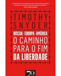 O caminho para o fim da liberdade - Rússia, Europa, América - 1ª Edição   2019