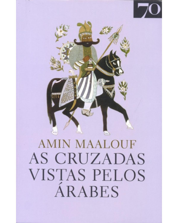 As Cruzadas Vistas Pelos Árabes - 1ª Edição | 2013