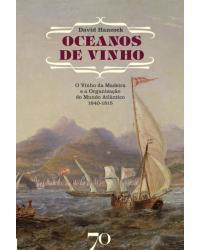 Oceanos de vinho: O vinho da madeira e a organização do mundo atlântico, 1640-1815